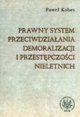 Kobes Paweł - Prawny system przeciwdziałania demoralizacji i przestępczości nieletnich