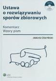 Żołyński Janusz - Ustawa o rozwiązywaniu sporów zbiorowych. Komentarz, wzory pism