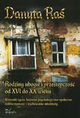Raś Danuta - Rodziny ubogie i przestępczość od XVI do XX wieku. Warunki życia, badania psychologiczno - społeczne, dobroczynność i wychowanie młodzieży