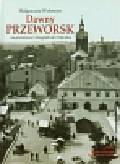 Wołoszyn Małgorzata - Dawny Przeworsk. na pocztówce i fotografii do 1944 roku