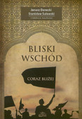 red. Danecki Janusz, red. Sulowski Stanisław - Bliski Wschód coraz bliżej