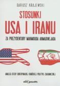 Krajewski Dariusz - Stosunki USA i Iranu za prezydentury Mahmouda Ahmadinejada. Analiza sfery doktrynalnej irańskiej polityki zagranicznej