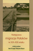 red. Kargol Anna M., red. Masiarz Władysław - Nietypowe migracje Polaków w XIX-XXI wieku