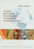 Szkarłat Monika - Żywność genetycznie zmodyfikowana w stosunkach międzynarodowych