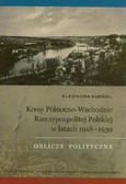 Kirwiel Eleonora - Kresy Północno-Wschodnie Rzeczypospolitej Polskiej w latach 1918-1939. Oblicze polityczne