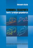Koźlak Aleksandra - Ekonomika transportu. Teoria i praktyka gospodarcza