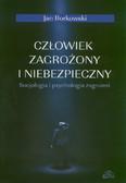 Borkowski Jan - Człowiek zagrożony i niebezpieczny. Socjologia i psychologia zagrożeń
