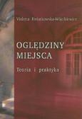 Kwiatkowska-Wójcikiewicz Violetta - Oględziny miejsca. Teoria i praktyka