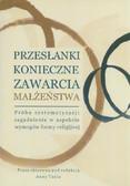 red. Tunia Anna - Przesłanki konieczne zawarcia małżeństwa. Próba systematyzacji zagadnienia w aspekcie wymogów formy religijnej