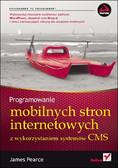 James Pearce - Programowanie mobilnych stron internetowych z wykorzystaniem systemów CMS