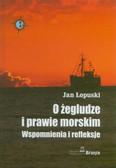 Łopuski Jan - O żegludze i prawie morskim. Wspomnienia i refleksje