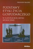 Władek Zbigniew - Podstawy etyki życia gospodarczego w katolickiej myśli społecznej