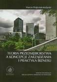 Wojtysiak-Kotlarski Marcin - Teoria przedsiębiorstwa a koncepcje zarządzania i praktyka biznesu