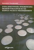 Puczkowski Benedykt - Ocena efektywności wykorzystania środków publicznych na tle rozwoju polskich przedsiębiorstw