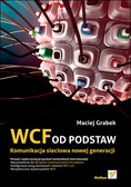 Maciej Grabek - WCF od podstaw. Komunikacja sieciowa nowej generacji