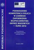 red. Urban Andrzej - Podnoszenie kompetencji policji w zakresie zapewnienia bezpieczeństwa imprez masowych - Euro 2012