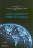 red. Nowak Alojzy Z., red. Kozioł Waldemar M. - Handel zagraniczny. Perspektywa europejska