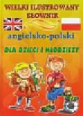 Wielki ilustrowany słownik angielsko polski dla dzieci i młodzieży