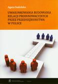 Sudolska Agata - Uwarunkowania budowania relacji proinnowacyjnych przez przedsiębiorstwa w Polsce