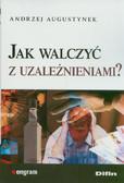 Augustynek Andrzej - Jak walczyć z uzależnieniami