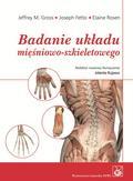 Gross Jeffrey, Fetto Joseph, Rosen Elaine - Badanie układu mięśniowo-szkieletowego. Podręcznik dla studentów