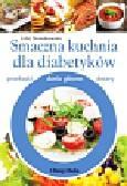 Nowakowska Lidia - Smaczna kuchnia dla diabetyków. przekąski, dania główne, desery