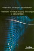 Caputa Wiesława, Gorczyńska-Dybek Alina, Szwajca Danuta - Prorynkowa orientacja instytucji finansowych w erze informacji