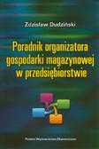 Dudziński Zdzisław - Poradnik organizatora gospodarki magazynowej w przedsiębiorstwie