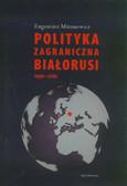 Mironowicz Eugeniusz - Polityka zagraniczna Białorusi 1990-2010