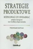 Kusztelak Przemysław - Strategie produktowe. Różnicować, czy upodabniać - podejście teoriogrowe oraz weryfikacja eksperymentalna