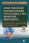 Pietraszewska-Macheta Agnieszka - Nowe procedury kontraktowania i rozliczania z NFZ świadczeń medycznych – instruktaż z wzorcową dokumentacją (z suplementem elektronicznym)