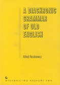 Reszkiewicz Alfred - A Diachronic Grammar of Old English