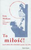 McKean Erin - To miłość. Język miłości dla miłośników języka i nie tylko