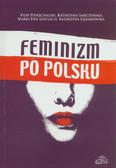 Pierzchalski Filip, Smyczyńska Katarzyna, Szatlach Maria E., Gębarowska Katarzyna - Feminizm po polsku