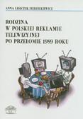 Leszczuk-Fiedziukiewicz Anna - Rodzina w polskiej reklamie telewizyjnej po przełomie 1989 roku