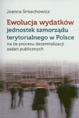 Śmiechowicz Joanna - Ewolucja wydatków jednostek samorządu terytorialnego w Polsce na tle procesu decentralizacji zadań publicznych