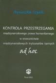 Szpak Agnieszka - Kontrola przestrzegania międzynarodowego prawa humanitarnego w orzecznictwie międzynarodowych trybunałów karnych ad hoc