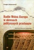 Adamczewski Grzegorz - Radio Wolna Europa w okresach politycznych przełomów