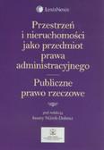 Przestrzeń i nieruchomości jako przedmiot prawa administracyjnego Publiczne prawo rzeczowe
