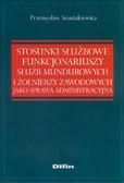 Szustakiewicz Przemysław - Stosunki służbowe funkcjonariuszy służb mundurowych i żołnierzy zawodowych jako sprawa administracyjna