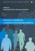 red. Kaźmierska Kaja, red. Waniek Katarzyna - Integracja europejska a przemiany kulturowe w Europie