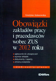 Aniszewska Grażyna - Obowiązki zakładów pracy i pracodawców wobec ZUS w 2012 roku