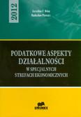Mika Jarosław F., Piekarz Radosław - Podatkowe aspekty działalności w specjalnych strefach ekonomicznych - 2012