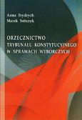 Frydrych Anna, Sobczyk Marek - Orzecznictwo Trybunału Konstytucyjnego w sprawach wyborczych