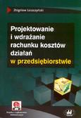 Leszczyński Zbigniew - Projektowanie i wdrażanie rachunku kosztów działań w przedsiębiorstwie (z suplementem elektronicznym)