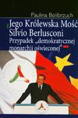Bolibrzuch Paulina - Jego Królewska Mość Silvio Berlusconi. Przypadek demokratycznej monarchii oświeconej