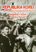 Dziak Waldemar J., Strnad Grażyna - Republika Korei. Zarys ewolucji systemu politycznego