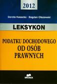 Kosacka Dorota, Olszewski Bogdan - Leksykon podatku dochodowego od osób prawnych 2012