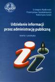 Rydlewski Grzegorz, Szustakiewicz Przemysław, Golat Katarzyna - Udzielanie informacji przez administrację publiczną. Teoria i praktyka