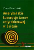Turczyński Paweł - Amerykańskie koncepcje tarczy antyrakietowej w Europie